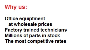 Why us: Office equipment at wholesale prices; Factory trained technicians; Millions of parts in stock; Competitive rates